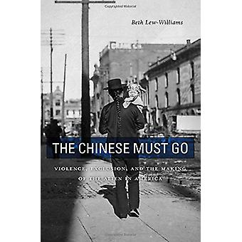 The Chinese Must Go - Violence - Exclusion - and the Making of the Ali
