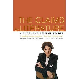 The Claims of Literature - A Shoshana Felman Reader by Emily Sun - Eya