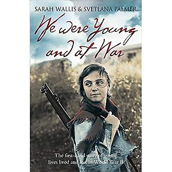 We Were Young and at War: The first-hand story of young lives lived and lost in World War II