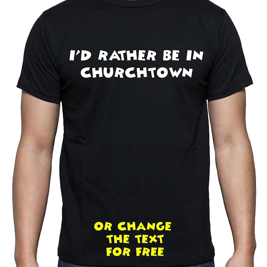 I'd Rather Be In Churchtown Black Hand Printed T shirt