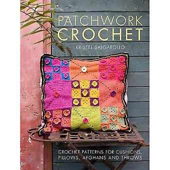 Patchwork Crochet: Crochet patterns for cushions, pillows, afghans and throws