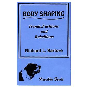 Body Shaping : Trends, Fashions, and Rebellions