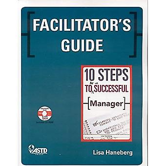 Facilitator's Guide: 10 Steps to Be A Successful Manager: Developing Managers for Success and Excellence