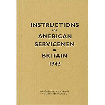 Instructions for American Servicemen in Britain, 1942: Reproduced from the Original Typescript, War Department, Washington, DC (Instructions for Servicemen)