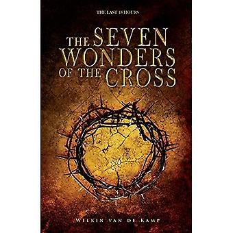 The Seven Wonders of the Cross: The Last 18 Hours
