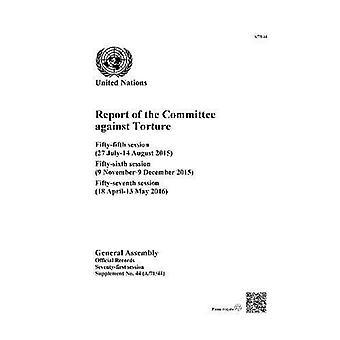 Verslag van het Comité tegen foltering: vijftig-vijfde sessie (27 juli - 14 augustus 2015); vijftig-zesde zitting (9 November - 9 December 2015); vijftig-zevende sessie (18 April - 13 mei 2016) (officiële records)