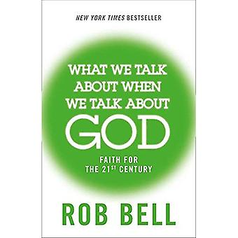 What We Talk About When We Talk About God: Faith for the 21st Century