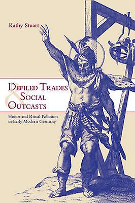 Defiled Trades and Social Outcasts Honor and Ritual Pollution in Early Modern Gerhommey by Stuart & Kathy