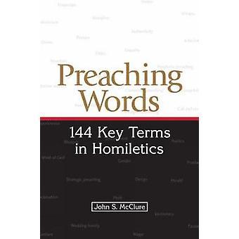 Preaching Words 144 Key Terms in Homiletics by McClure & John S.