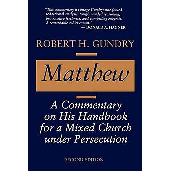 Matthew A Commentary on His Handbook for a Mixed Church Under Persecution by Gundry & Robert Horton