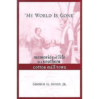 Mon monde est allé souvenirs de la vie dans une ville du Sud de moulin de coton par Suggs & Jr. George G.