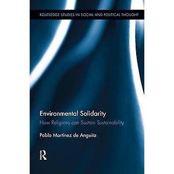 Environmental Solidarity  How Religions Can Sustain Sustainability by Martnez de Anguita & Pablo