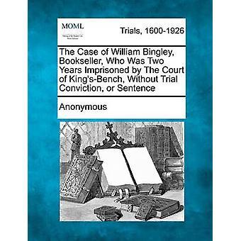I tilfelle av William Bingley bokhandler som var to år fengslet av retten KingsBench uten rettssak overbevisning eller setning av anonym