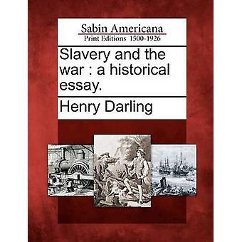 Sklaverei und der Krieg ein historischer Essay. von Darling & Henry