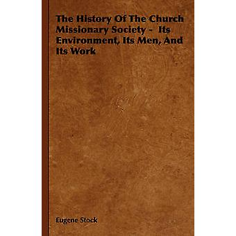 The History Of The Church Missionary Society   Its Environment Its Men And Its Work by Stock & Eugene