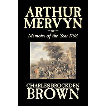 Arthur Mervyn or Memoirs of the Year 1793 by Charles Brockden Brown Fiction Fantasy Historical by Brown & Charles Brockden