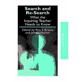 Search and ReSearch What the Inquiring Teacher Needs to Know by Brause & Rita S.