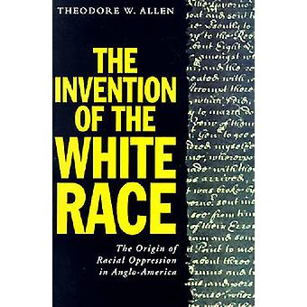 The Invention of the White Race Vol II by Allen & Theodore W.