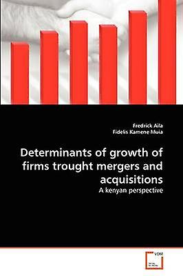 Determinants of growth of firms trought mergers and acquisitions by Aila & Frougerick