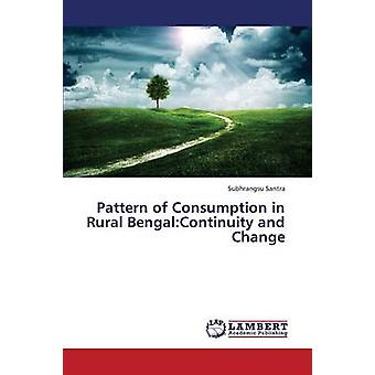 Pattern of Consumption in Rural Bengal Continuity and Change by Santra Subhrangsu