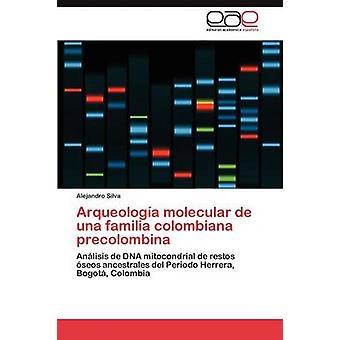 Arqueologa molecular de una familia colombiana precolombina by Silva Alejandro