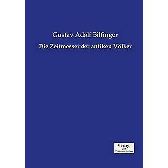 Die Zeitmesser der antiken Vlker by Bilfinger & Gustav Adolf