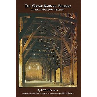 The Great Barn of Bredon - Its Fire and Reconstruction by F. W. B. Cha