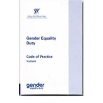 Gender Equality Duty - Code of Practice Scotland by Equal Opportunitie