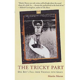 The Tricky Part - One Boy's Fall from Trespass into Grace by Martin Mo