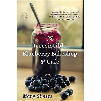 The Irresistible Blueberry Bakeshop & Cafe by Mary Simses - 978031622