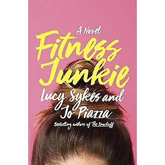 Fitness Junkie - A Novel by Lucy Sykes - Jo Piazza - 9780385542968 Book