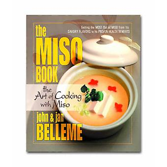 The Miso Book - The Art of Cooking with Miso by John Belleme - Jan Bel