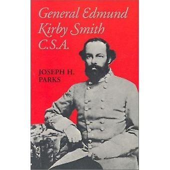 General Edmund Kirby Smith - C.S.A. by Joseph H. Parks - 978080711800