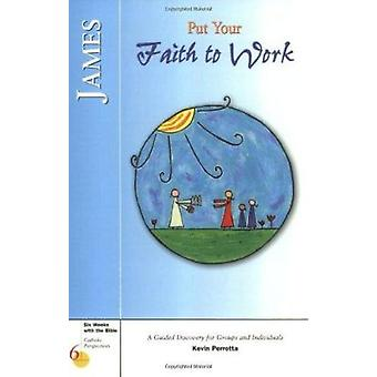 James - Put Your Faith to Work by Kevin Perrotta - 9780829418118 Book