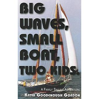 Big Waves - Small Boat - Two Kids - A Family Sailing Adventure by Katy