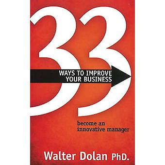 33 Ways to Improve Your Business - Become an Innovative Manager by Wal