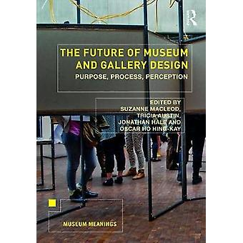 The Future of Museum and Gallery Design - Purpose - Process - Percepti