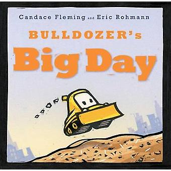 Bulldozer's Big Day by Candace Fleming - Eric Rohmann - 9781481400978