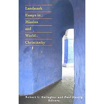 Landmark Essays in Mission and World Christianity by Robert L. Gallag