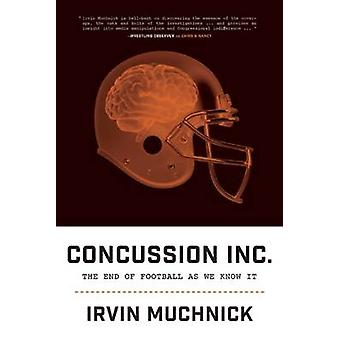 Concussion Inc. - The End of Football as We Know It by Irvin Muchnick