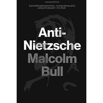 Anti-Nietzsche by Malcolm Bull - 9781781683163 Book