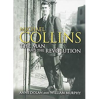 Michael Collins - The Man and the Revolution by Michael Collins - The M