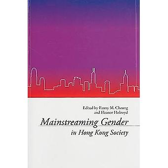 Mainstreaming Gender in Hong Kong by Fanny M. Cheung - Eleanor Holroy