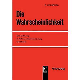 Die Wahrscheinlichkeit Eine Einfuhrung in Wahrscheinlichkeitsrechnung Und Statistik by Goldberg & Samuel