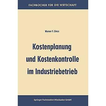 Kostenplanung und Kostenkontrolle im Industriebetrieb by Zinss & Werner Friedrich