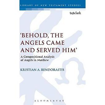 Behold the Angels Came and Served Him by Bendoraitis & Kristian