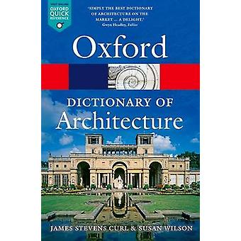 The Oxford Dictionary of Architecture by James Stevens Curl - Susan W