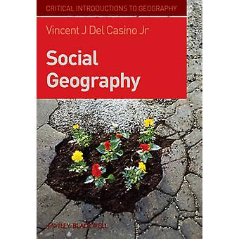 Social Geography - A Critical Introduction by Vincent J. Del Casino -