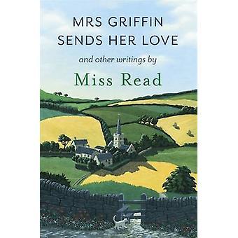 A senhora Griffin envia seu amor - e outros escritos por Miss Read - 9781409
