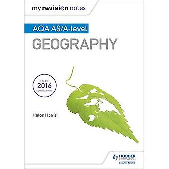 My Revision Notes - AQA AS/A-level Geography by Helen Harris - 9781471